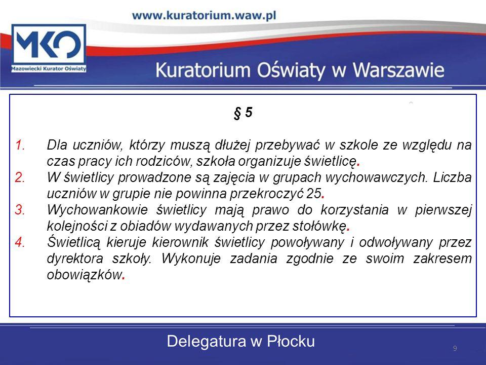 Nie numeruje się ustępu w paragrafie jednoustępowym, np.: § 2 Organem prowadzącym szkołę jest Gmina Płock, która zapewnia jej utrzymania oraz kadrowe i organizacyjne warunki do realizacji programów nauczania i innych zadań statutowych.