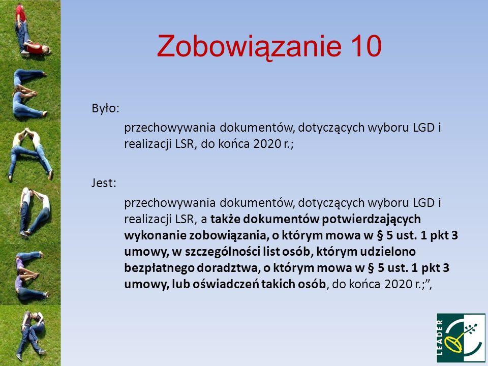 Zobowiązanie 10 Było: przechowywania dokumentów, dotyczących wyboru LGD i realizacji LSR, do końca 2020 r.; Jest: przechowywania dokumentów, dotyczący