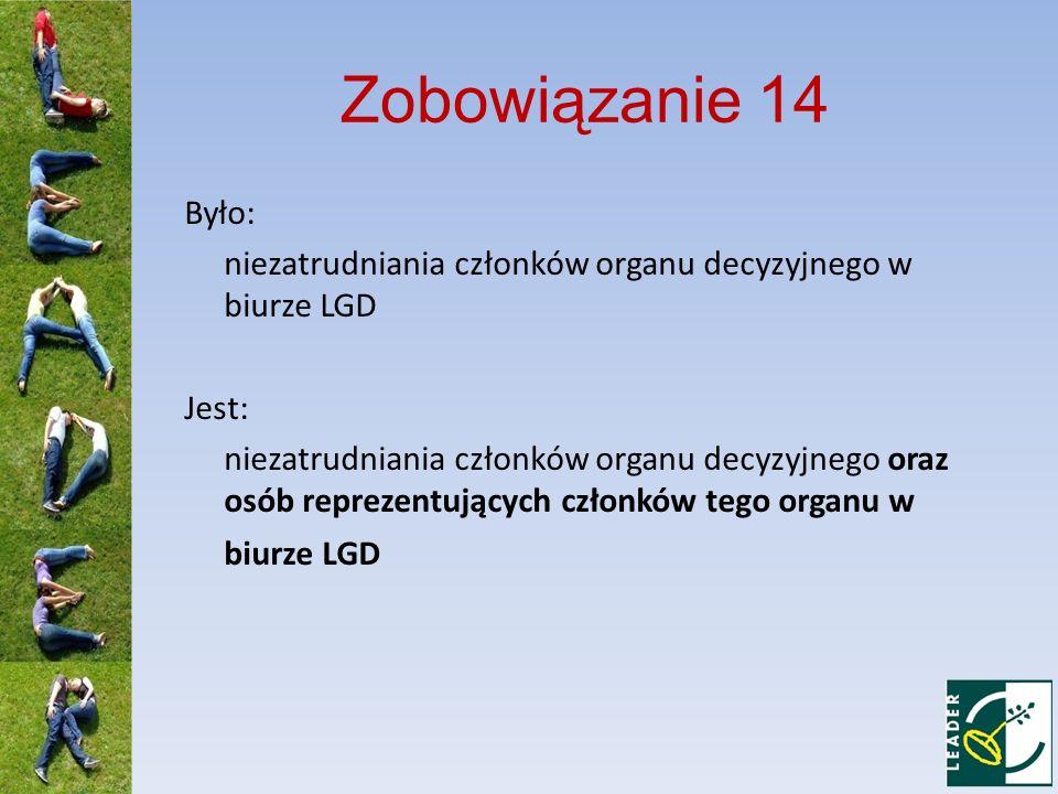 Zobowiązanie 14 Było: niezatrudniania członków organu decyzyjnego w biurze LGD Jest: niezatrudniania członków organu decyzyjnego oraz osób reprezentuj