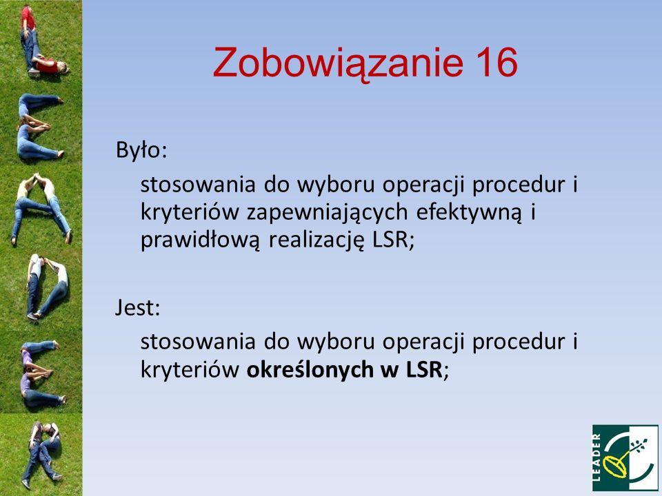 Zobowiązanie 16 Było: stosowania do wyboru operacji procedur i kryteriów zapewniających efektywną i prawidłową realizację LSR; Jest: stosowania do wyb