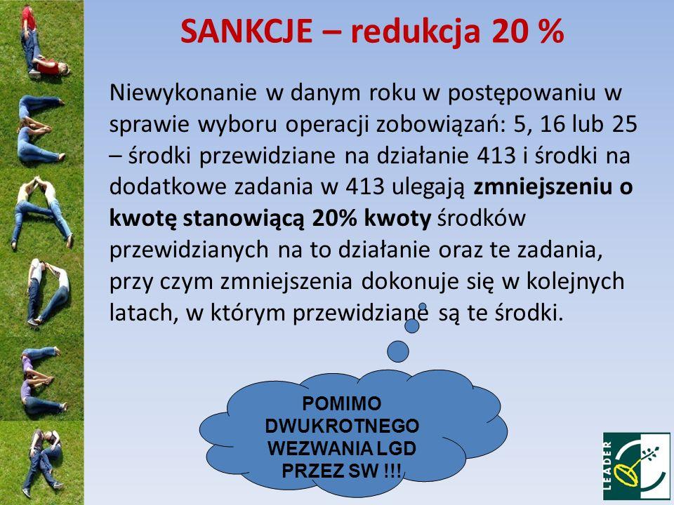 SANKCJE – redukcja 20 % Niewykonanie w danym roku w postępowaniu w sprawie wyboru operacji zobowiązań: 5, 16 lub 25 – środki przewidziane na działanie