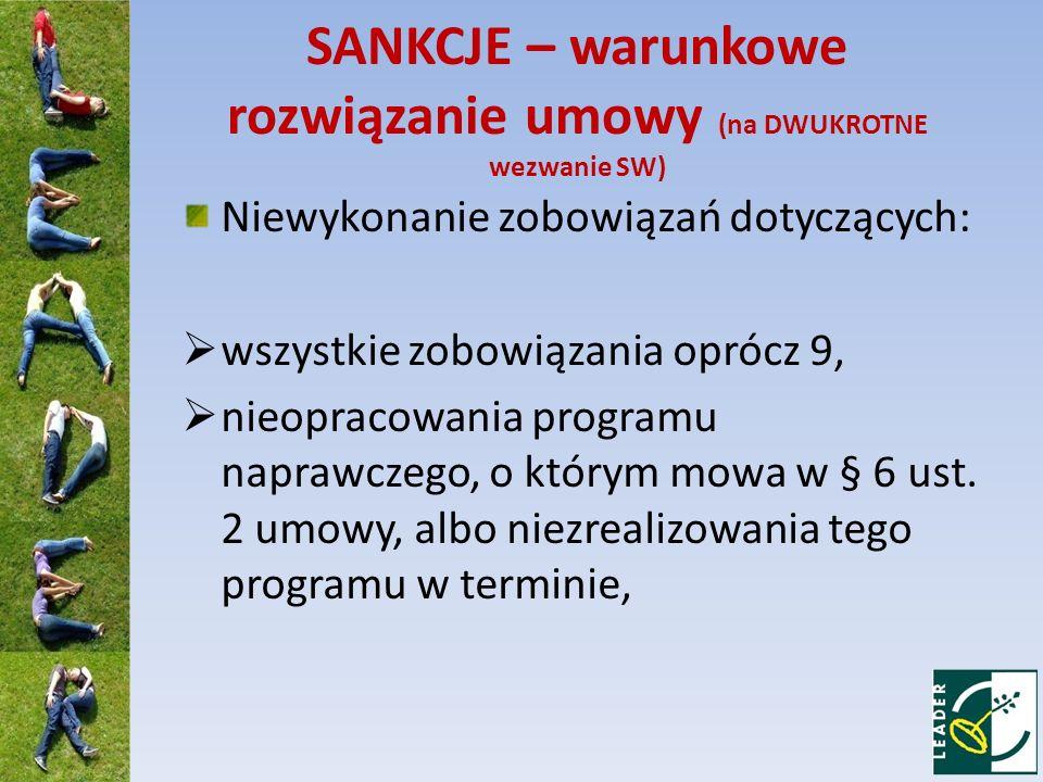 SANKCJE – warunkowe rozwiązanie umowy (na DWUKROTNE wezwanie SW) Niewykonanie zobowiązań dotyczących: wszystkie zobowiązania oprócz 9, nieopracowania