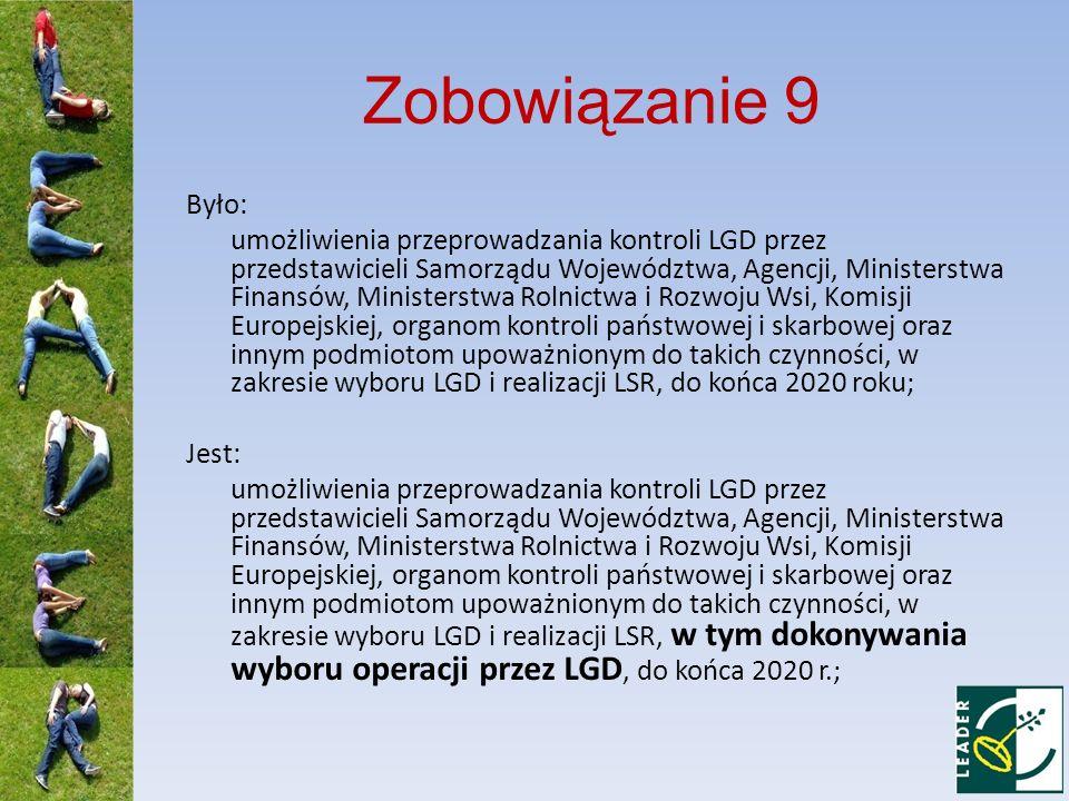 Zobowiązanie 9 Było: umożliwienia przeprowadzania kontroli LGD przez przedstawicieli Samorządu Województwa, Agencji, Ministerstwa Finansów, Ministerst