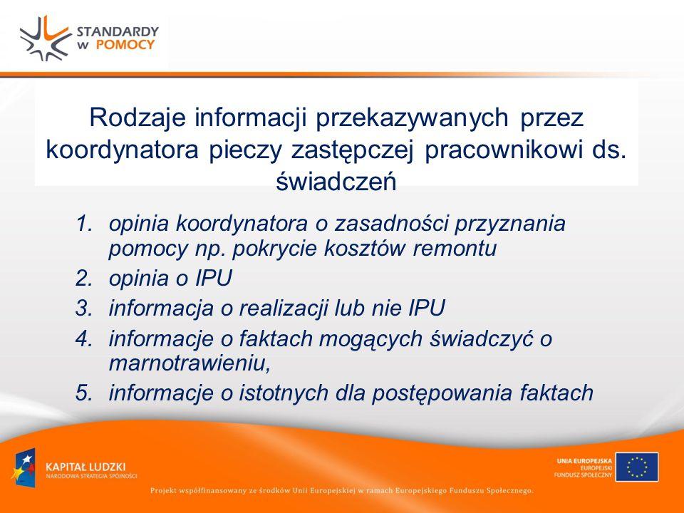 Rodzaje informacji przekazywanych przez koordynatora pieczy zastępczej pracownikowi ds. świadczeń 1.opinia koordynatora o zasadności przyznania pomocy