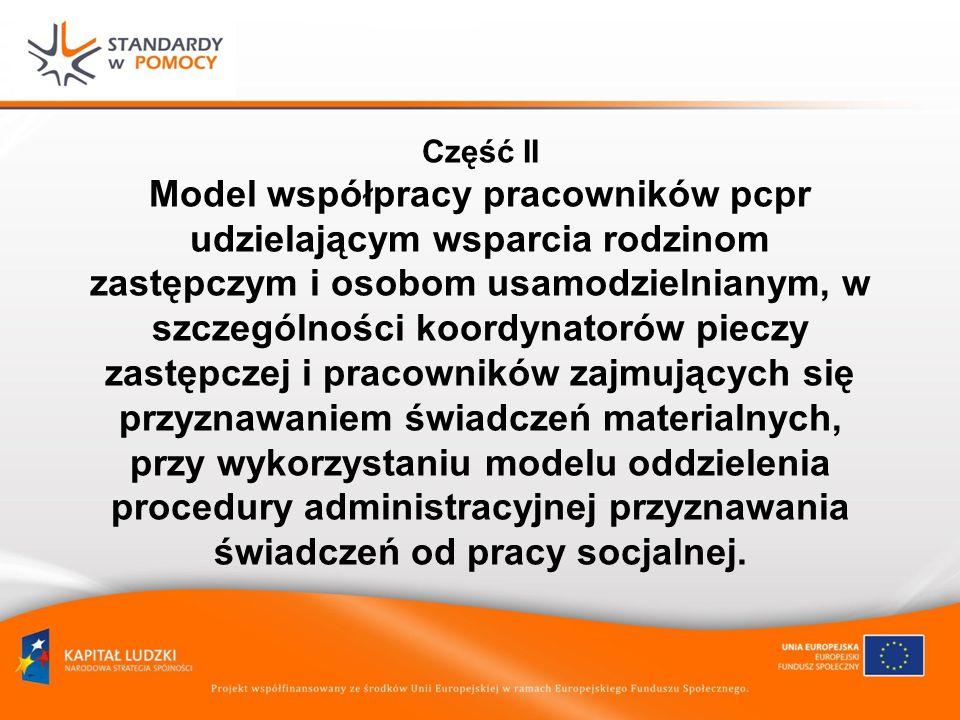 Część II Model współpracy pracowników pcpr udzielającym wsparcia rodzinom zastępczym i osobom usamodzielnianym, w szczególności koordynatorów pieczy z