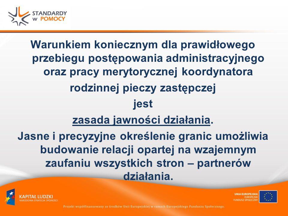 Warunkiem koniecznym dla prawidłowego przebiegu postępowania administracyjnego oraz pracy merytorycznej koordynatora rodzinnej pieczy zastępczej jest