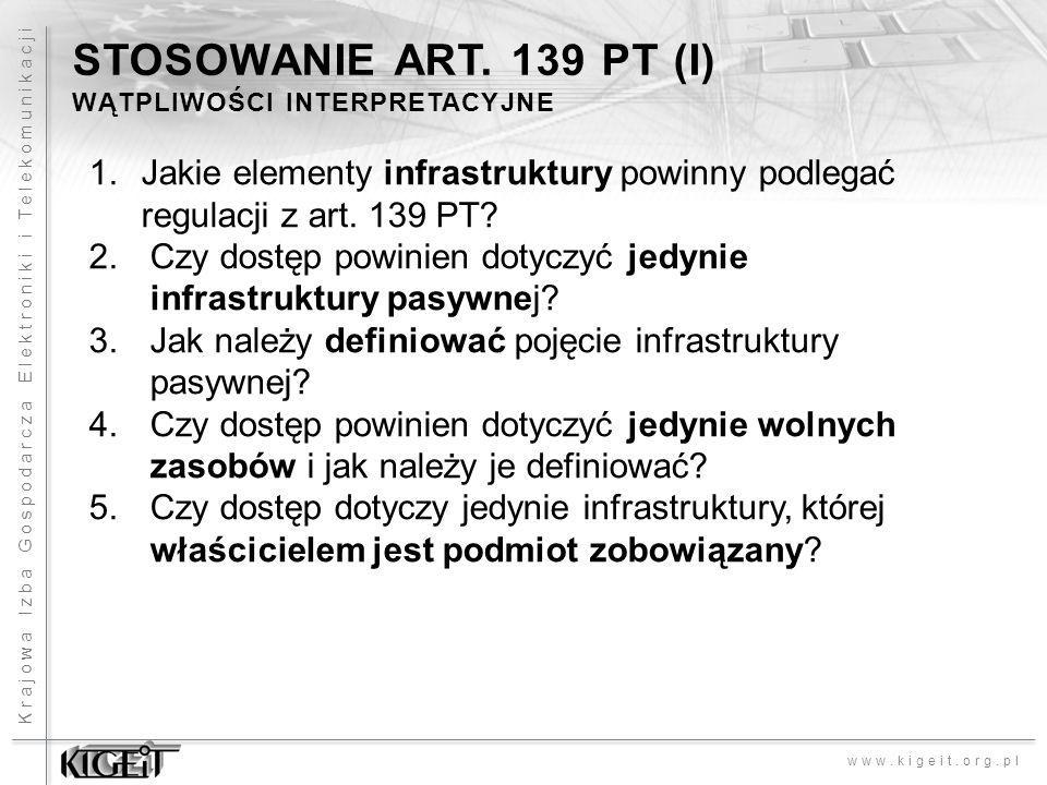 Krajowa Izba Gospodarcza Elektroniki i Telekomunikacji www.kigeit.org.pl STOSOWANIE ART. 139 PT (I) WĄTPLIWOŚCI INTERPRETACYJNE 1.Jakie elementy infra