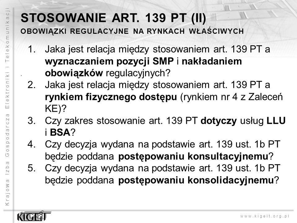 Krajowa Izba Gospodarcza Elektroniki i Telekomunikacji www.kigeit.org.pl STOSOWANIE ART. 139 PT (II) OBOWIĄZKI REGULACYJNE NA RYNKACH WŁAŚCIWYCH. 1.Ja