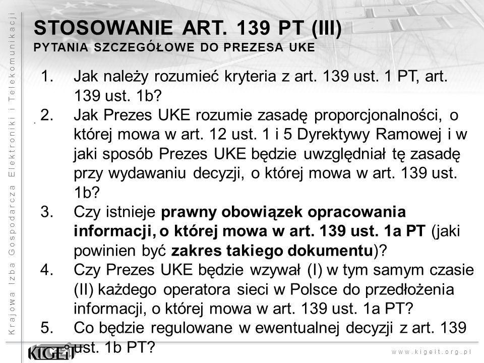 Krajowa Izba Gospodarcza Elektroniki i Telekomunikacji www.kigeit.org.pl STOSOWANIE ART. 139 PT (III) PYTANIA SZCZEGÓŁOWE DO PREZESA UKE. 1.Jak należy