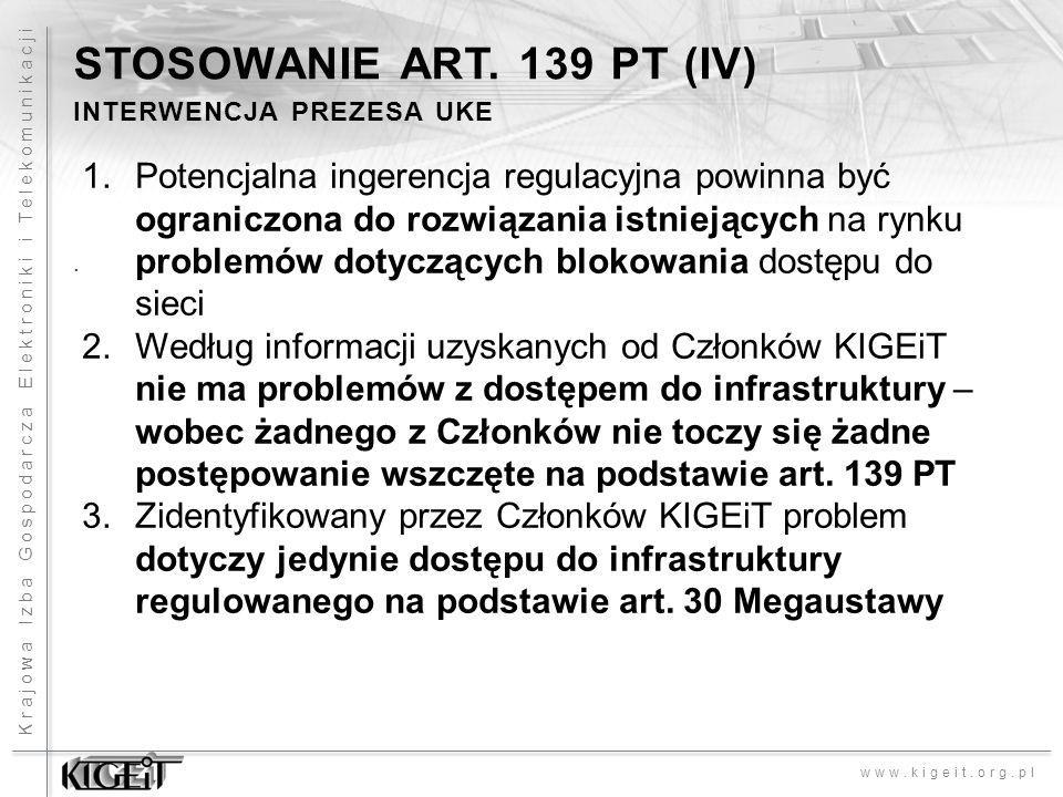 Krajowa Izba Gospodarcza Elektroniki i Telekomunikacji www.kigeit.org.pl. STOSOWANIE ART. 139 PT (IV) INTERWENCJA PREZESA UKE 1.Potencjalna ingerencja