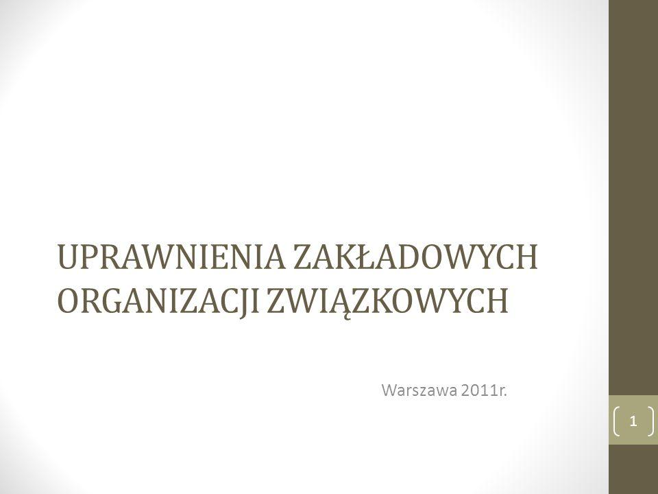 UPRAWNIENIA ZAKŁADOWYCH ORGANIZACJI ZWIĄZKOWYCH Warszawa 2011r. 1