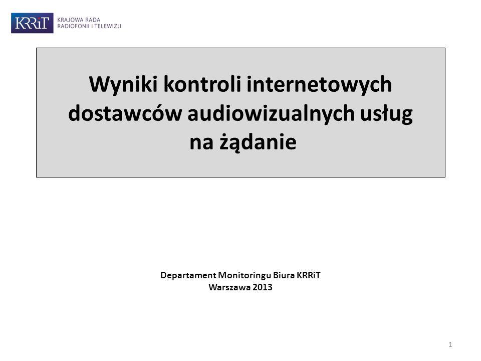 Wyniki kontroli internetowych dostawców audiowizualnych usług na żądanie Departament Monitoringu Biura KRRiT Warszawa 2013 1