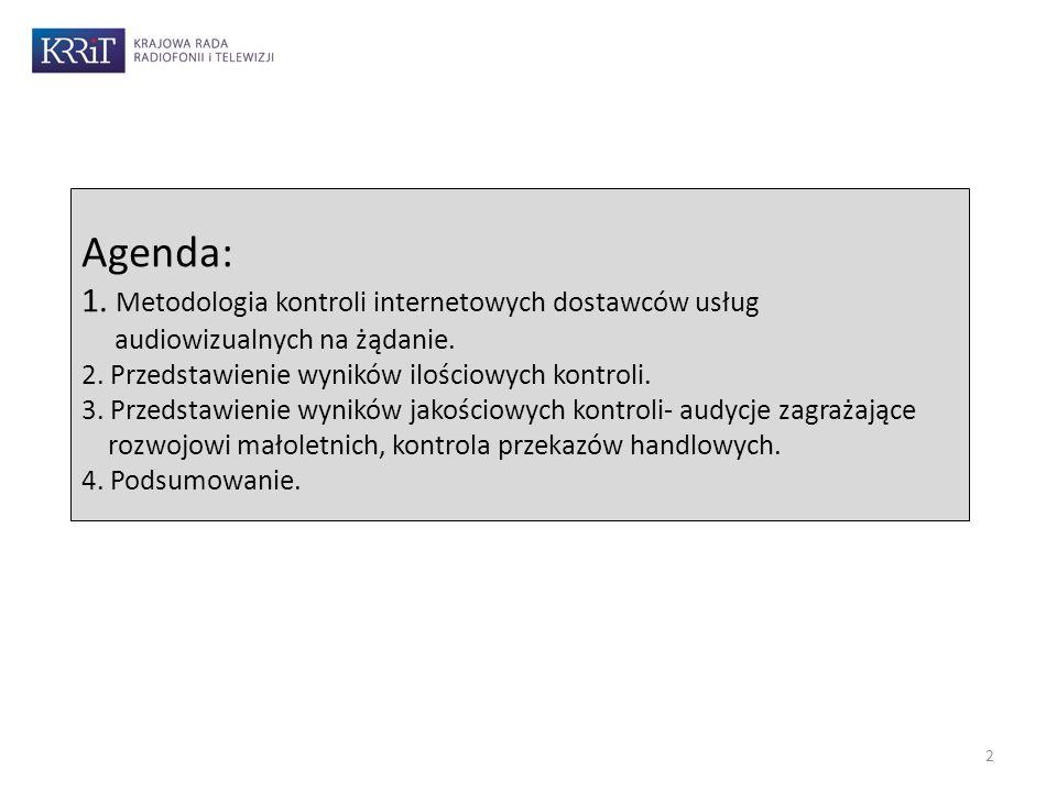 Agenda: 1. Metodologia kontroli internetowych dostawców usług audiowizualnych na żądanie. 2. Przedstawienie wyników ilościowych kontroli. 3. Przedstaw
