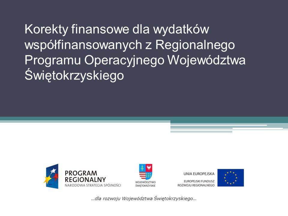 Korekty finansowe dla wydatków współfinansowanych z Regionalnego Programu Operacyjnego Województwa Świętokrzyskiego …dla rozwoju Województwa Świętokrz