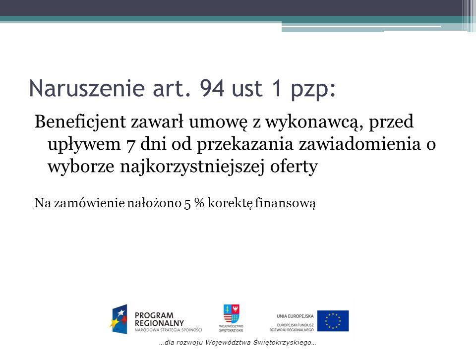 …dla rozwoju Województwa Świętokrzyskiego… Naruszenie art. 94 ust 1 pzp: Beneficjent zawarł umowę z wykonawcą, przed upływem 7 dni od przekazania zawi