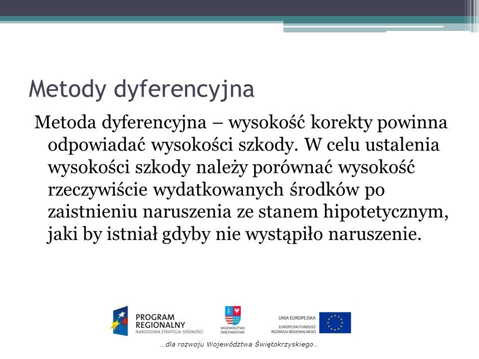 …dla rozwoju Województwa Świętokrzyskiego… Metody dyferencyjna Metoda dyferencyjna – wysokość korekty powinna odpowiadać wysokości szkody. W celu usta