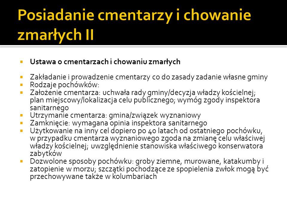 Ustawa o cmentarzach i chowaniu zmarłych Zakładanie i prowadzenie cmentarzy co do zasady zadanie własne gminy Rodzaje pochówków: Założenie cmentarza: