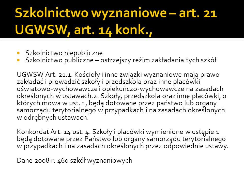 Szkolnictwo niepubliczne Szkolnictwo publiczne – ostrzejszy reżim zakładania tych szkół UGWSW Art. 21.1. Kościoły i inne związki wyznaniowe mają prawo