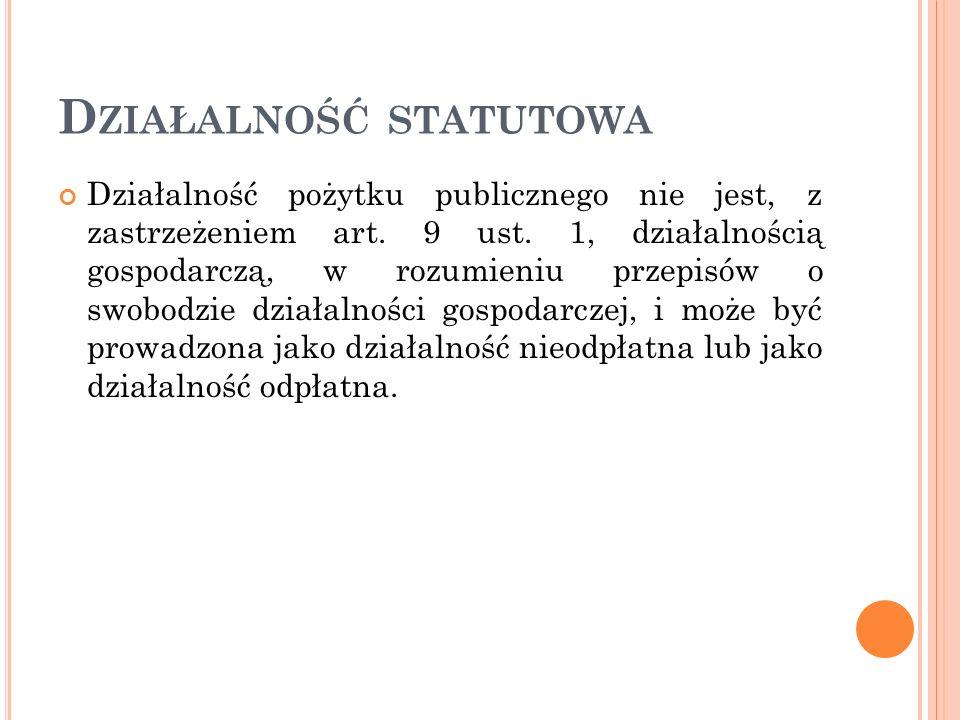 D ZIAŁALNOŚĆ STATUTOWA Działalność pożytku publicznego nie jest, z zastrzeżeniem art. 9 ust. 1, działalnością gospodarczą, w rozumieniu przepisów o sw