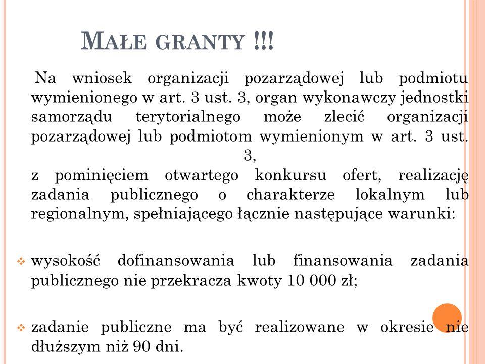 M AŁE GRANTY !!! Na wniosek organizacji pozarządowej lub podmiotu wymienionego w art. 3 ust. 3, organ wykonawczy jednostki samorządu terytorialnego mo