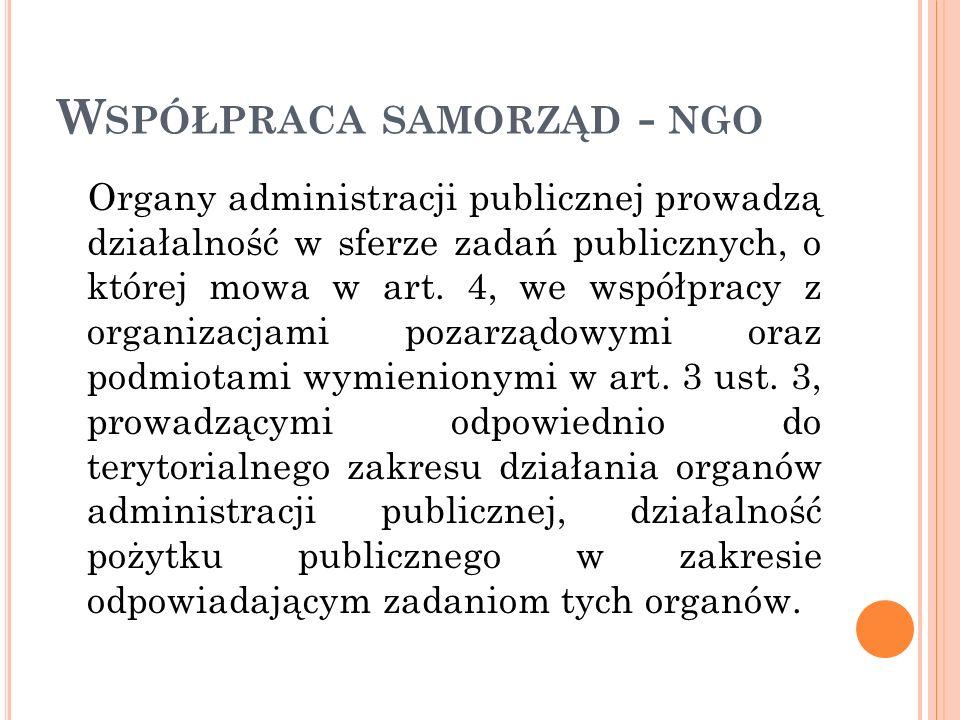 W SPÓŁPRACA SAMORZĄD - NGO Organy administracji publicznej prowadzą działalność w sferze zadań publicznych, o której mowa w art. 4, we współpracy z or