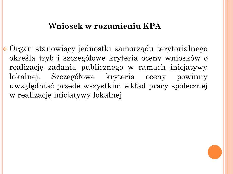 Wniosek w rozumieniu KPA Organ stanowiący jednostki samorządu terytorialnego określa tryb i szczegółowe kryteria oceny wniosków o realizację zadania p