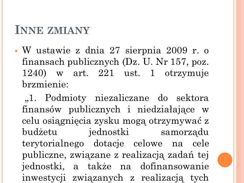 I NNE ZMIANY W ustawie z dnia 27 sierpnia 2009 r. o finansach publicznych (Dz. U. Nr 157, poz. 1240) w art. 221 ust. 1 otrzymuje brzmienie: 1. Podmiot