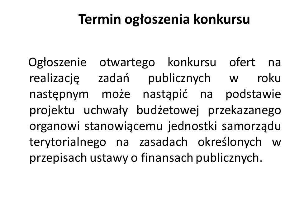Ogłoszenie – elementy obowiązkowe 1) rodzaju zadania; 2) wysokości środków publicznych przeznaczonych na realizację tego zadania; 3) zasadach przyznawania dotacji; 4) terminach i warunkach realizacji zadania; 5) terminie składania ofert;