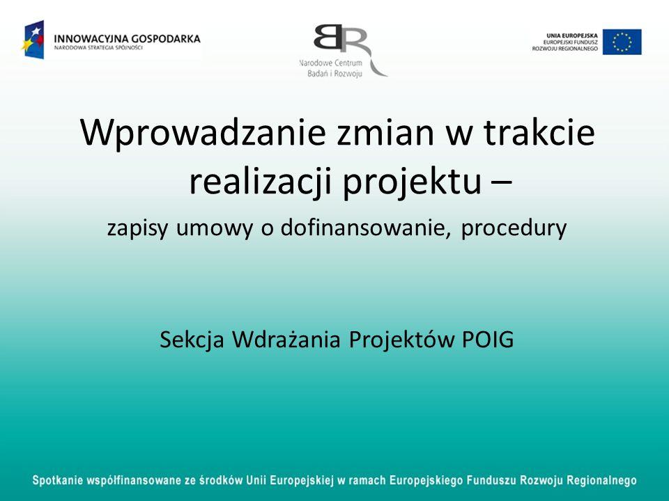 Wprowadzanie zmian w trakcie realizacji projektu – zapisy umowy o dofinansowanie, procedury Sekcja Wdrażania Projektów POIG