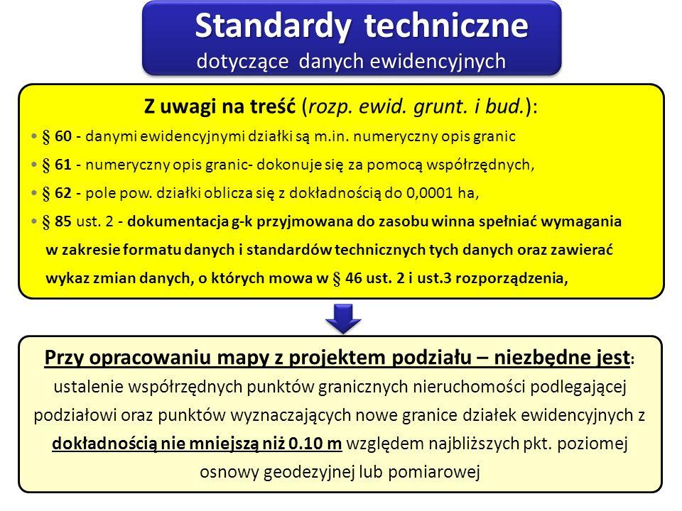 Standardy techniczne dotyczące danych ewidencyjnych Standardy techniczne dotyczące danych ewidencyjnych Z uwagi na treść (rozp. ewid. grunt. i bud.):