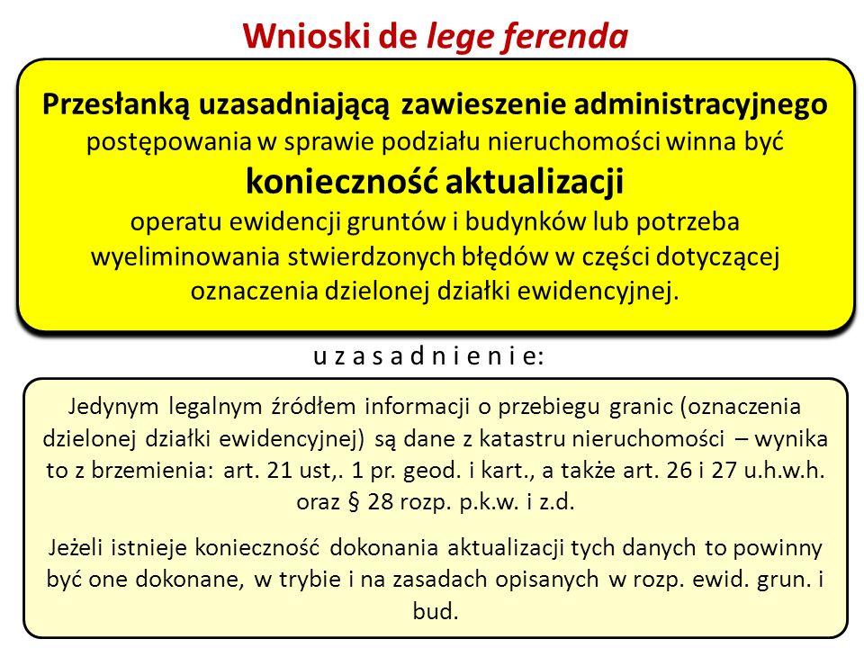 47 Wnioski de lege ferenda Jedynym legalnym źródłem informacji o przebiegu granic (oznaczenia dzielonej działki ewidencyjnej) są dane z katastru nieru