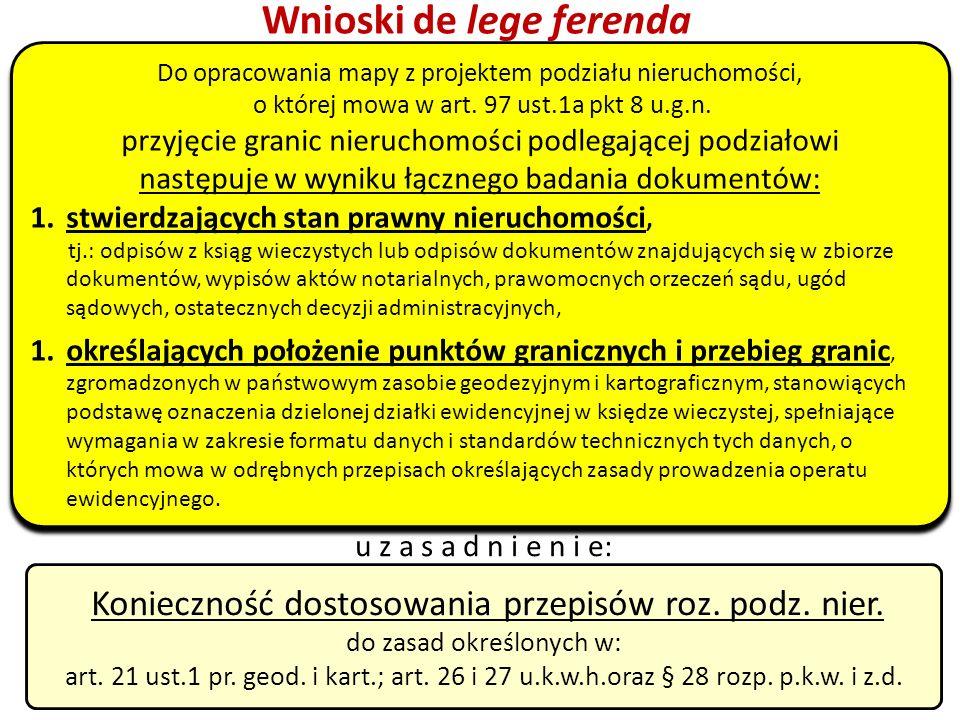 48 Wnioski de lege ferenda Konieczność dostosowania przepisów roz. podz. nier. do zasad określonych w: art. 21 ust.1 pr. geod. i kart.; art. 26 i 27 u