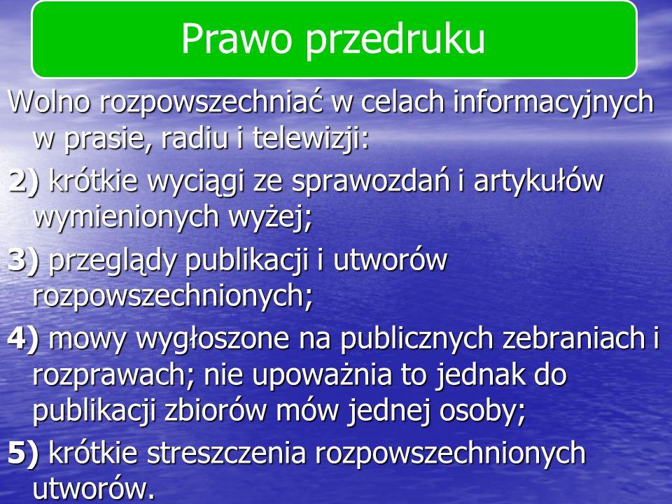 Prawo przedruku Wolno rozpowszechniać w celach informacyjnych w prasie, radiu i telewizji: 2) krótkie wyciągi ze sprawozdań i artykułów wymienionych w