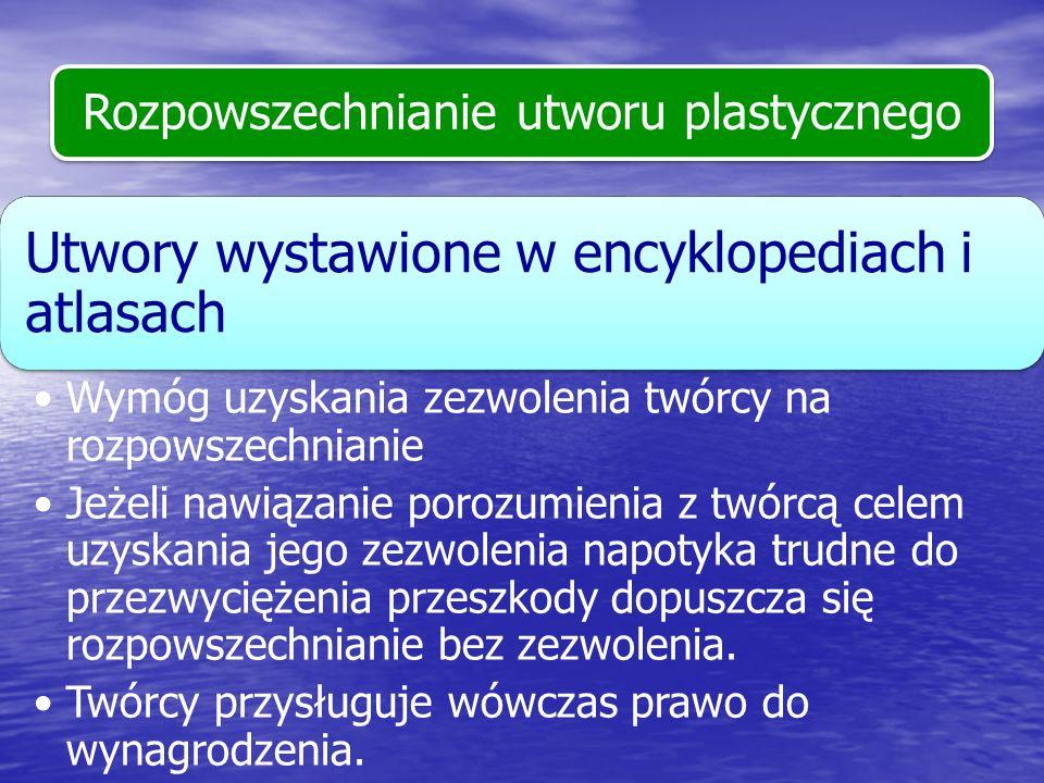 Rozpowszechnianie utworu plastycznego Utwory wystawione w encyklopediach i atlasach Wymóg uzyskania zezwolenia twórcy na rozpowszechnianie Jeżeli nawi
