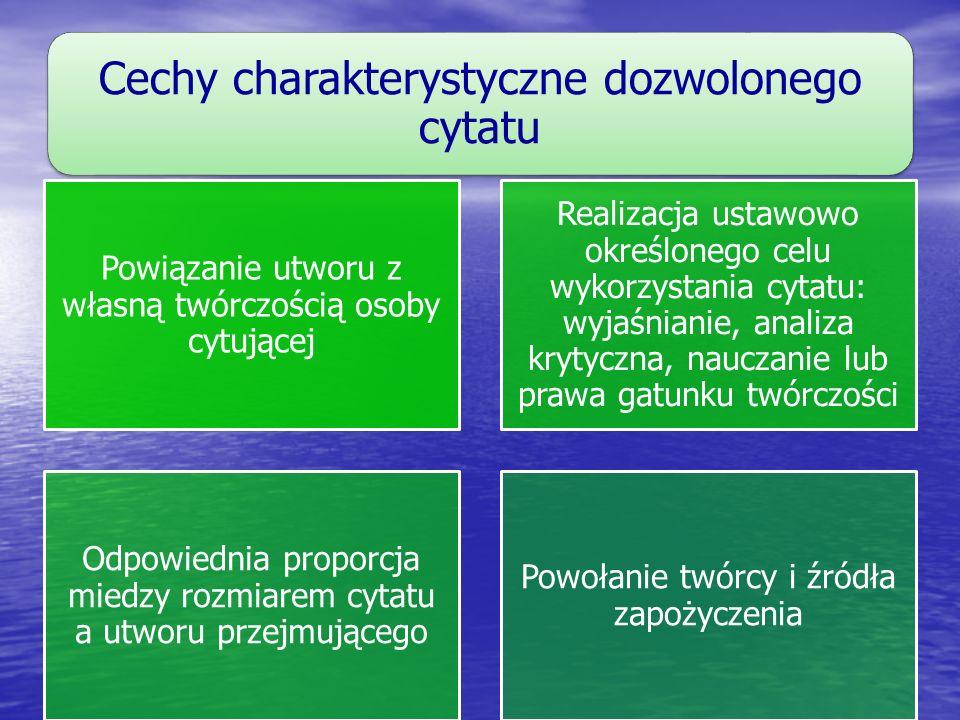 Cechy charakterystyczne dozwolonego cytatu Powiązanie utworu z własną twórczością osoby cytującej Realizacja ustawowo określonego celu wykorzystania c