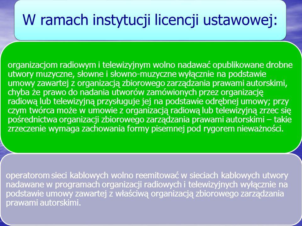 W ramach instytucji licencji ustawowej: organizacjom radiowym i telewizyjnym wolno nadawać opublikowane drobne utwory muzyczne, słowne i słowno-muzycz