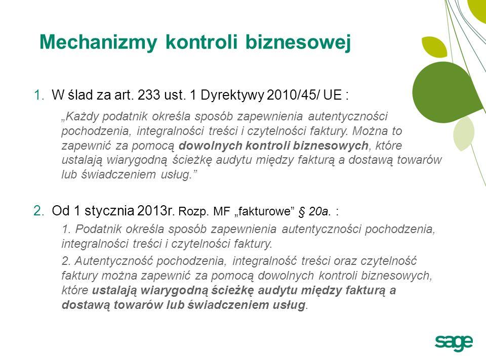 Mechanizmy kontroli biznesowej 1.W ślad za art. 233 ust. 1 Dyrektywy 2010/45/ UE : Każdy podatnik określa sposób zapewnienia autentyczności pochodzeni