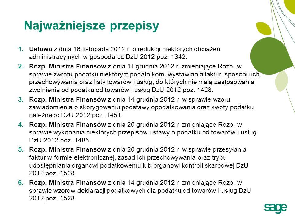 Najważniejsze przepisy 1.Ustawa z dnia 16 listopada 2012 r. o redukcji niektórych obciążeń administracyjnych w gospodarce DzU 2012 poz. 1342. 2.Rozp.