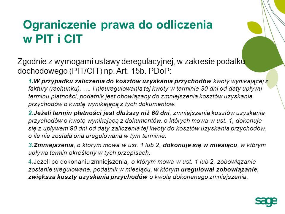 Ograniczenie prawa do odliczenia w PIT i CIT Zgodnie z wymogami ustawy deregulacyjnej, w zakresie podatku dochodowego (PIT/CIT) np. Art. 15b. PDoP: 1.