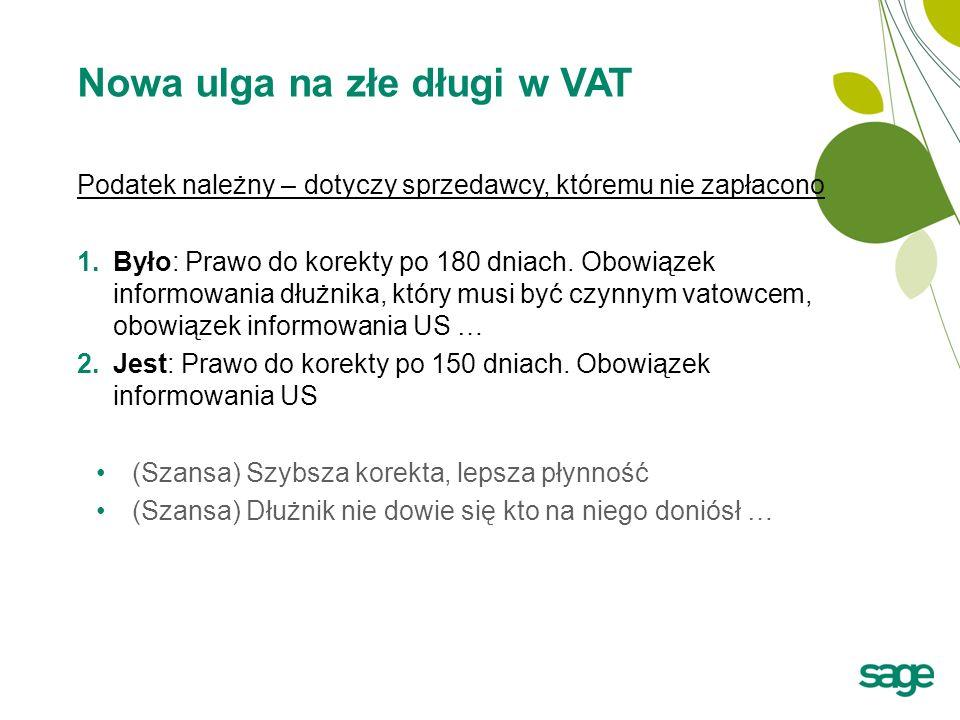 Nowa ulga na złe długi w VAT Podatek należny – dotyczy sprzedawcy, któremu nie zapłacono 1.Było: Prawo do korekty po 180 dniach.
