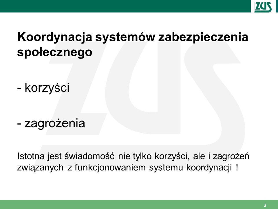 3 Konieczność stosowania przepisów: - ustawodawstwa krajowego państw członkowskich - unijnych przepisów o koordynacji systemów zabezpieczenia społecznego 31 państw (UE, EOG, Szwajcaria) (od 1 lipca 2013 r.