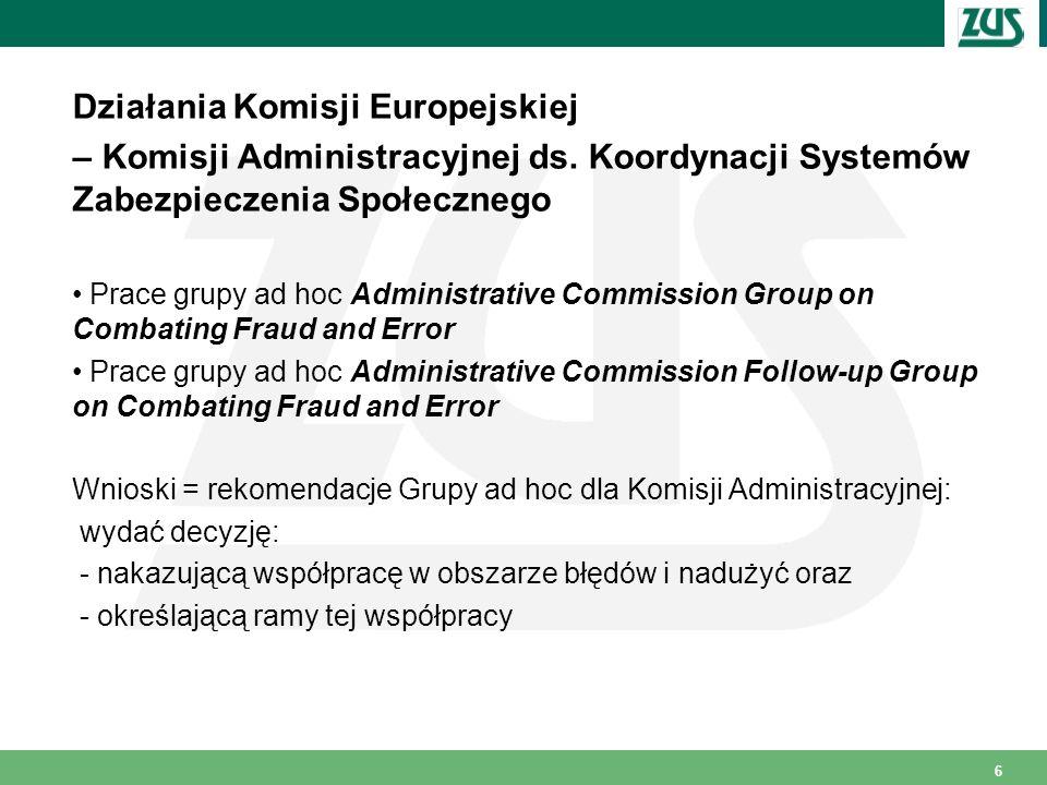 Działania w ZUS w obszarze emerytalno-rentowym dotyczące przeciwdziałania błędom i nadużyciom -Wdrażanie i rozwijanie zarządzania procesowego przy obsłudze spraw podlegających koordynacji UE – lepsza organizacja obsługi spraw = ograniczenie ryzyka błędów -Zarządzanie ryzykiem = świadome podejście do występujących problemu -Dokonywanie uzgodnień z zagranicznymi instytucjami łącznikowymi skutkujących ograniczeniem przypadków błędów i nadużyć – lepsza współpraca między instytucjami = ograniczenie nieprawidłowych informacji i niepewnych danych m.in.