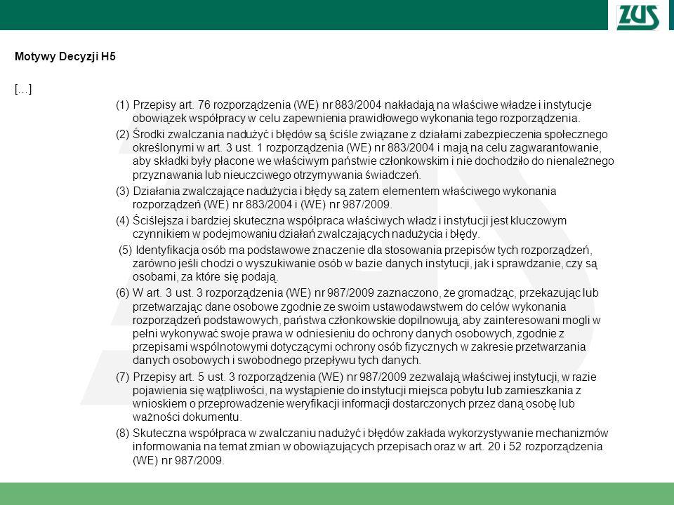 Decyzja H5 – wybrane postanowienia Dla celów prawidłowego wykonania rozporządzenia (WE) nr 883/2004 i rozporządzenia (WE) nr 987/2009 władze i instytucje państw członkowskich współpracują w zakresie zwalczania nadużyć i błędów.