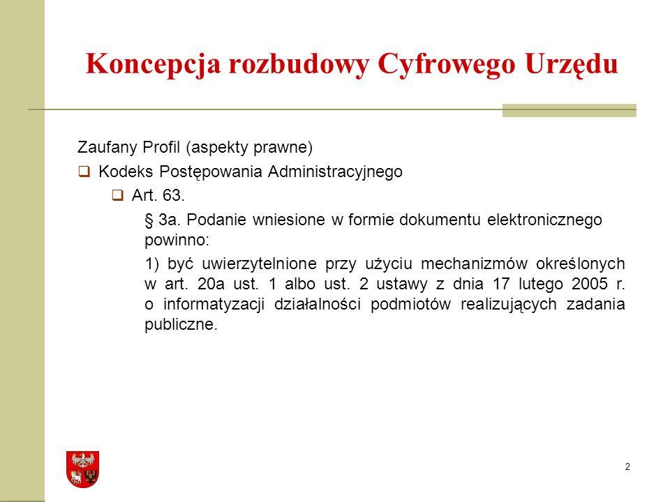 2 Koncepcja rozbudowy Cyfrowego Urzędu Zaufany Profil (aspekty prawne) Kodeks Postępowania Administracyjnego Art.