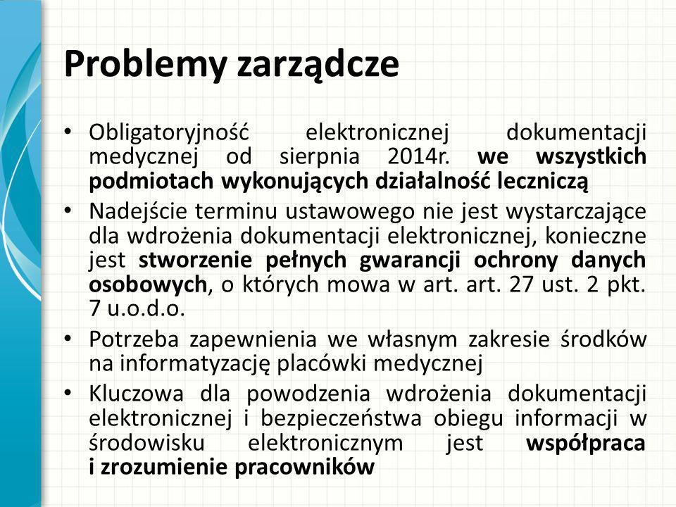 Problemy zarządcze Obligatoryjność elektronicznej dokumentacji medycznej od sierpnia 2014r. we wszystkich podmiotach wykonujących działalność lecznicz