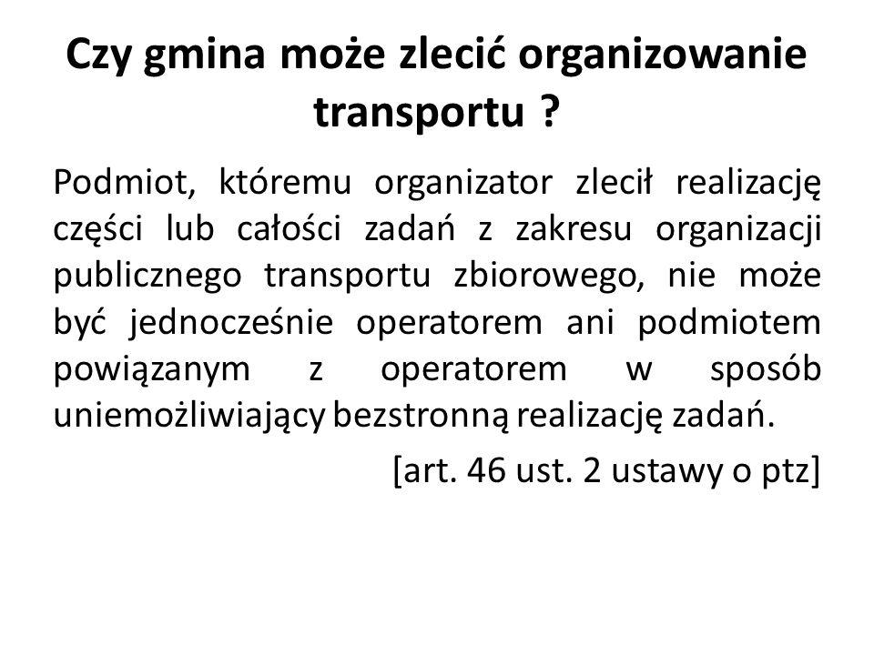 Czy gmina może zlecić organizowanie transportu ? Podmiot, któremu organizator zlecił realizację części lub całości zadań z zakresu organizacji publicz