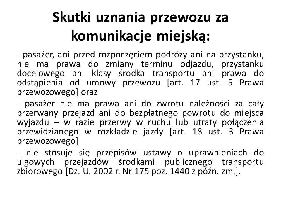 Skutki uznania przewozu za komunikacje miejską: - pasażer, ani przed rozpoczęciem podróży ani na przystanku, nie ma prawa do zmiany terminu odjazdu, p