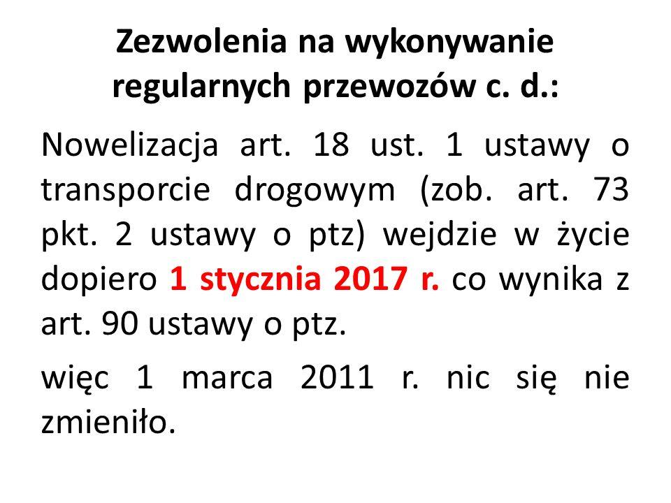 Zezwolenia na wykonywanie regularnych przewozów c. d.: Nowelizacja art. 18 ust. 1 ustawy o transporcie drogowym (zob. art. 73 pkt. 2 ustawy o ptz) wej