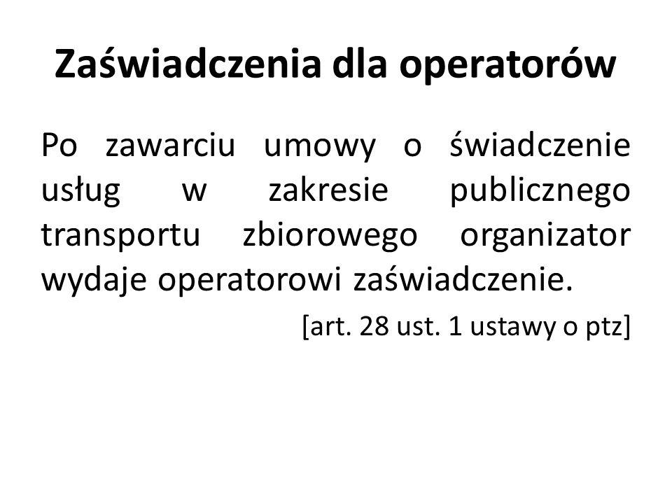 Zaświadczenia dla operatorów Po zawarciu umowy o świadczenie usług w zakresie publicznego transportu zbiorowego organizator wydaje operatorowi zaświad