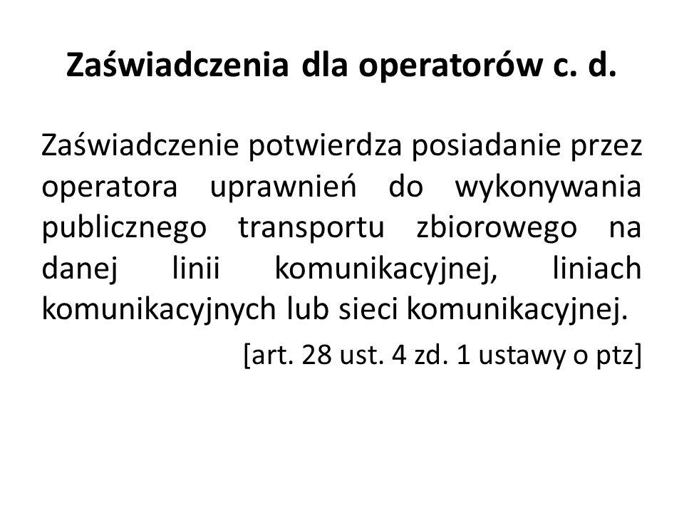 Zaświadczenia dla operatorów c. d. Zaświadczenie potwierdza posiadanie przez operatora uprawnień do wykonywania publicznego transportu zbiorowego na d